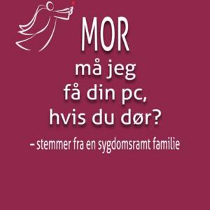 Mor må jeg få din pc, hvis du dør? til familien med kræft - køb den hos livja.dk